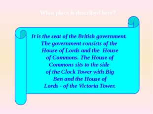 It is the seat of the British government. The government consists of the Hous
