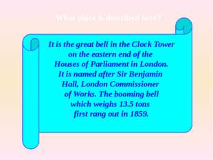 It is the great bell in the Clock Tower on the eastern end of the Houses of