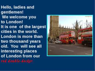 Hello, ladies and gentlemen! We welcome you to London! It is one of the large