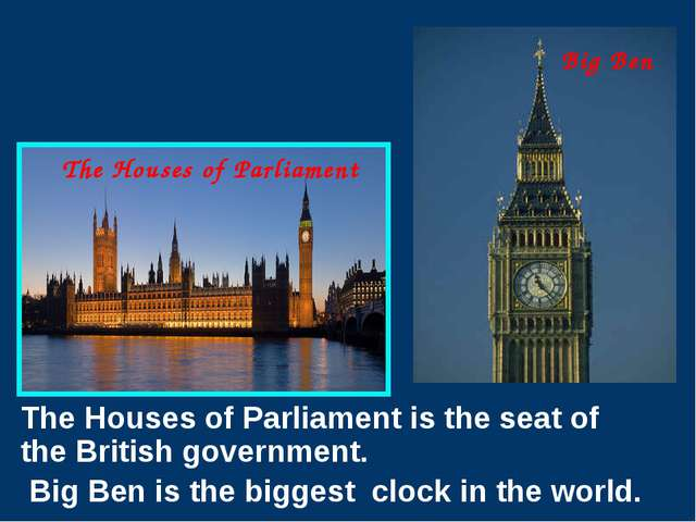 The Houses of Parliament is the seat of the British government. Big Ben is t...