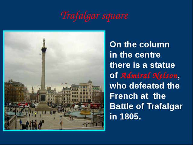 On the column in the centre there is a statue of Admiral Nelson, who defeated...