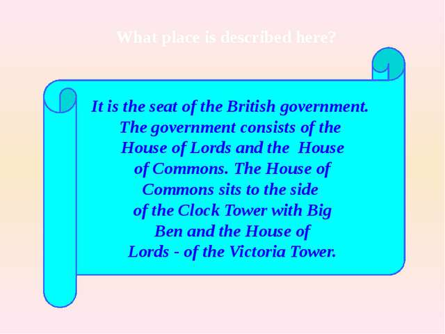 It is the seat of the British government. The government consists of the Hous...