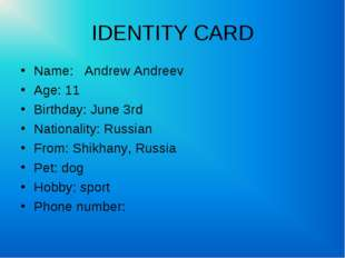 IDENTITY CARD Name: Andrew Andreev Age: 11 Birthday: June 3rd Nationality: Ru