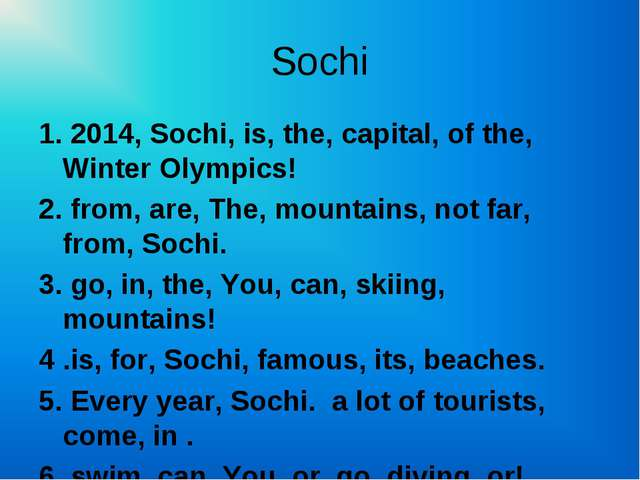 Sochi 1. 2014, Sochi, is, the, capital, of the, Winter Olympics! 2. from, are...
