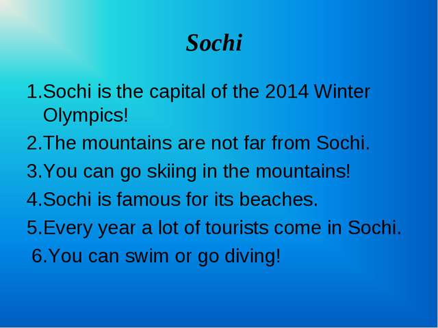 Sochi 1.Sochi is the capital of the 2014 Winter Olympics! 2.The mountains are...