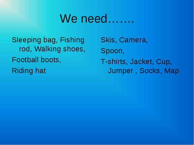 We need……. Sleeping bag, Fishing rod, Walking shoes, Football boots, Riding h...