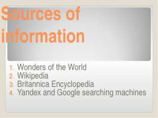 Sources of information Wonders of the World Wikipedia Britannica Encyclopedia