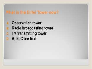 What is the Eiffel Tower now? Observation tower Radio broadcasting tower TV t