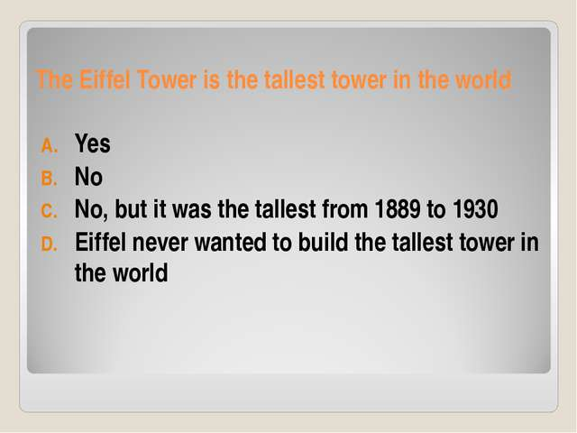 The Eiffel Tower is the tallest tower in the world Yes No No, but it was the...