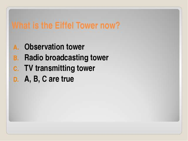 What is the Eiffel Tower now? Observation tower Radio broadcasting tower TV t...