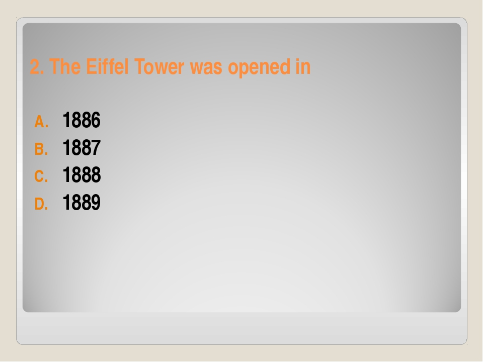 2. The Eiffel Tower was opened in 1886 1887 1888 1889