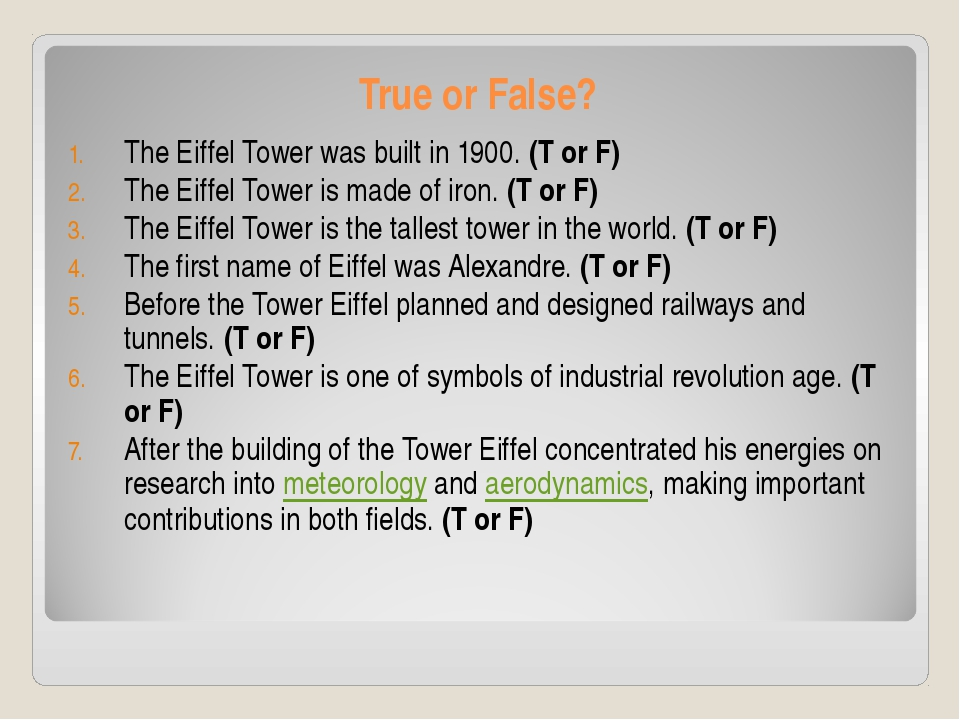 True or False? The Eiffel Tower was built in 1900. (T or F) The Eiffel Tower...