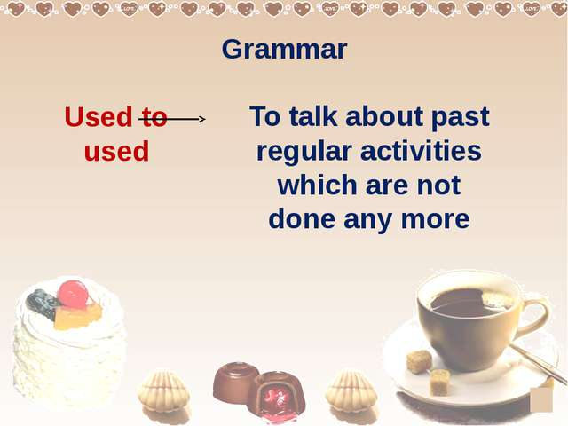Grammar Used to used To talk about past regular activities which are not done...