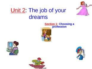 Unit 2: The job of your dreams Section 1: Choosing a profession №1
