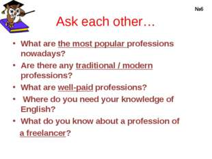 Ask each other… What are the most popular professions nowadays? Are there any