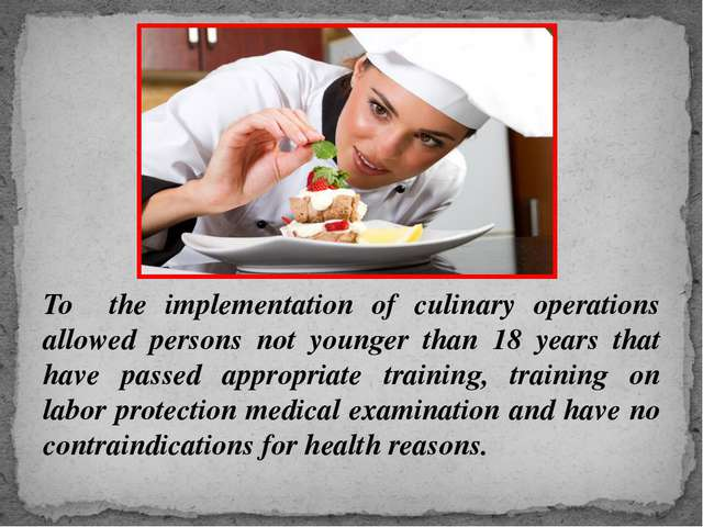 To the implementation of culinary operations allowed persons not younger than...
