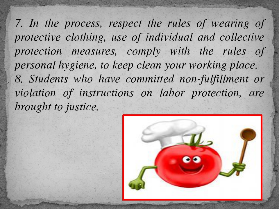7. In the process, respect the rules of wearing of protective clothing, use o...