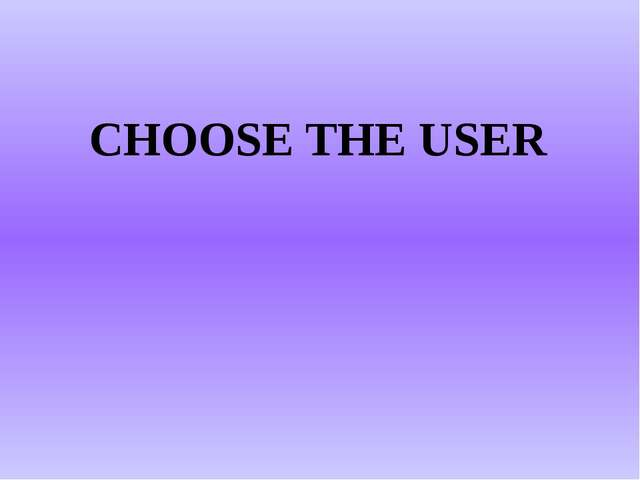 CHOOSE THE USER