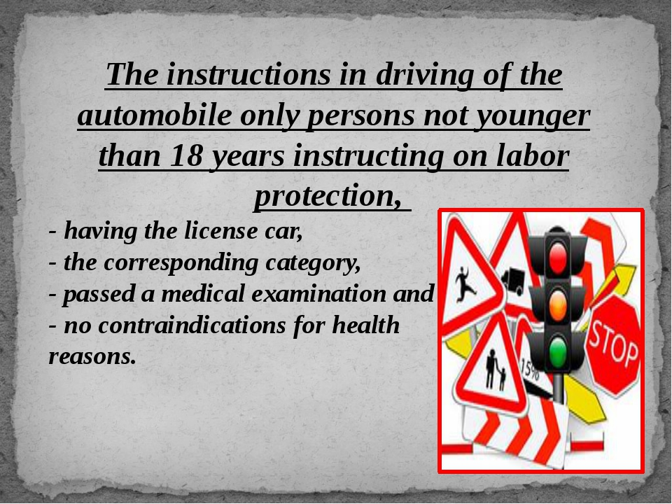 The instructions in driving of the automobile only persons not younger than 1...