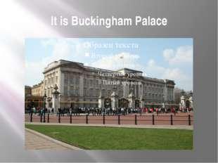 It is Buckingham Palace