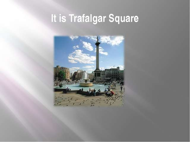 It is Trafalgar Square
