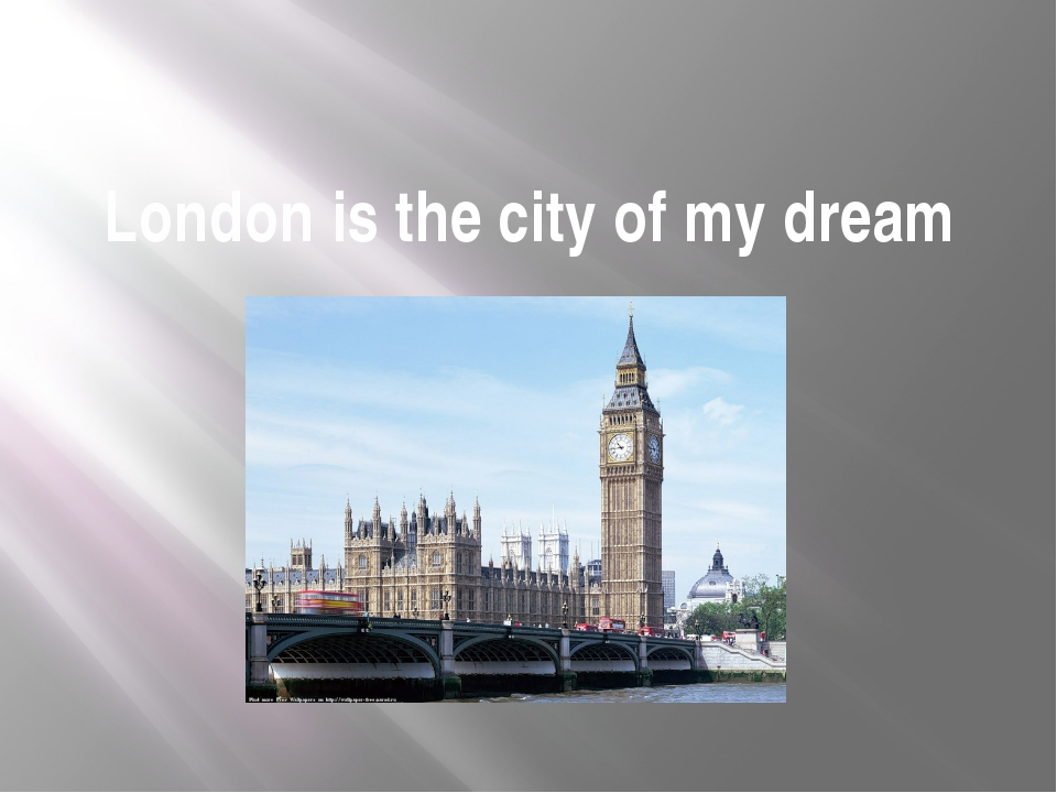 London is the city of my dream