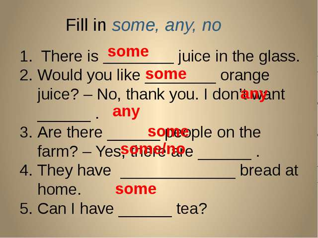 Fill in some, any, no 1. There is ________ juice in the glass. Would you like...