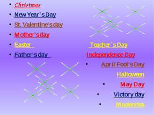 Christmas New Year`s Day St. Valentine's day Mother's day Easter Teacher`s D