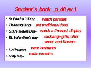 Student`s book p. 48 ex.1 St Patrick`s Day – Thanksgiving- Guy Fawkes Day- St