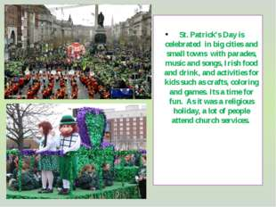 St. Patrick's Day is celebrated in big cities and small towns with parades,