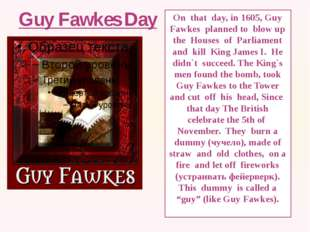 Guy Fawkes Day On that day, in 1605, Guy Fawkes planned to blow up the Houses