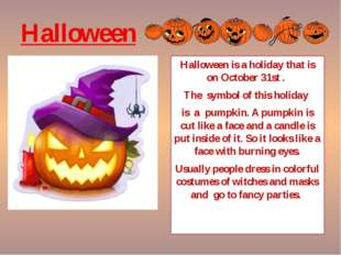 Halloween Halloween is a holiday that is on October 31st . The symbol of this