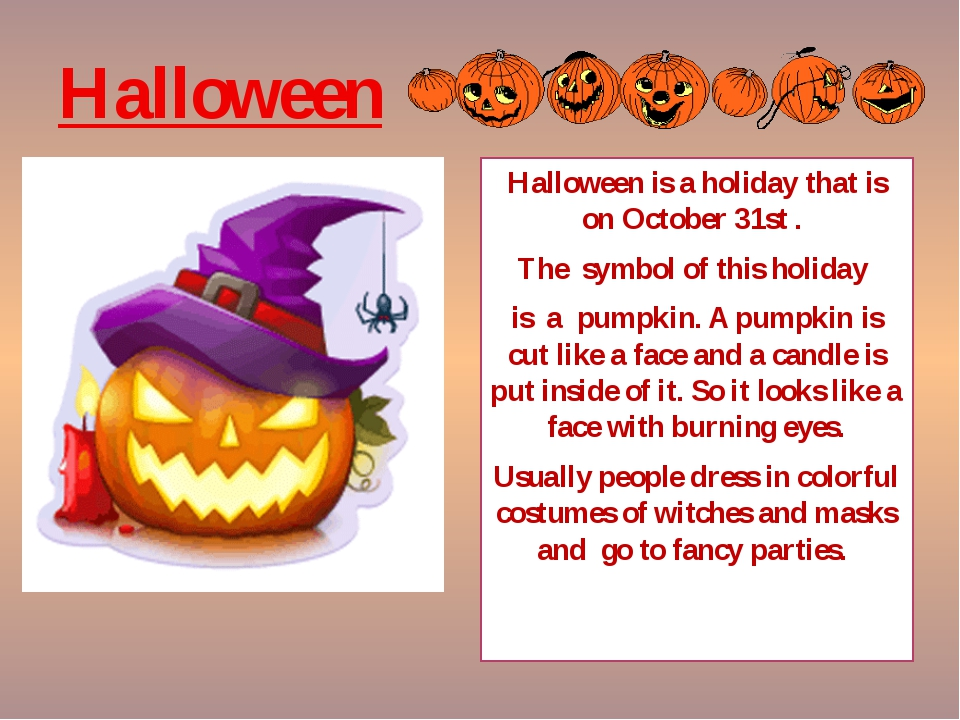 Halloween Halloween is a holiday that is on October 31st . The symbol of this...