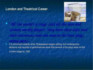 "London and Theatrical Career ""All the world's a stage ,and all the men and wo"
