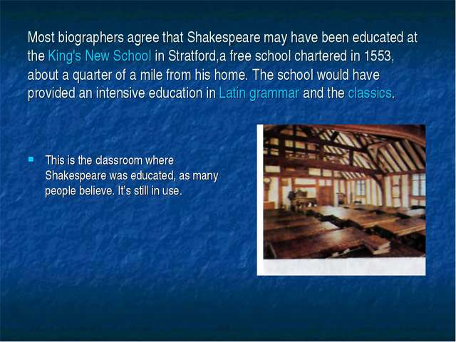 Most biographers agree that Shakespeare may have been educated at the King's...