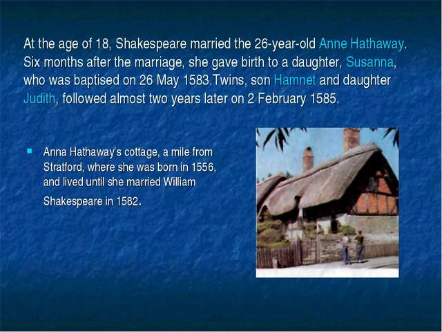 At the age of 18, Shakespeare married the 26-year-old Anne Hathaway. Six mont...