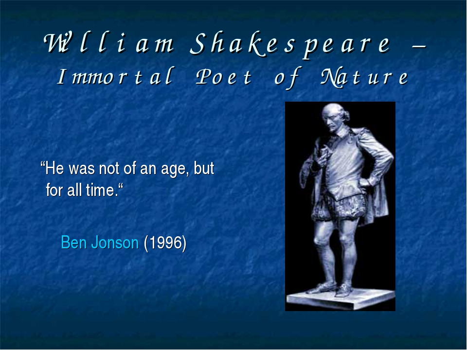 "William Shakespeare – Immortal Poet of Nature ""He was not of an age, but for..."
