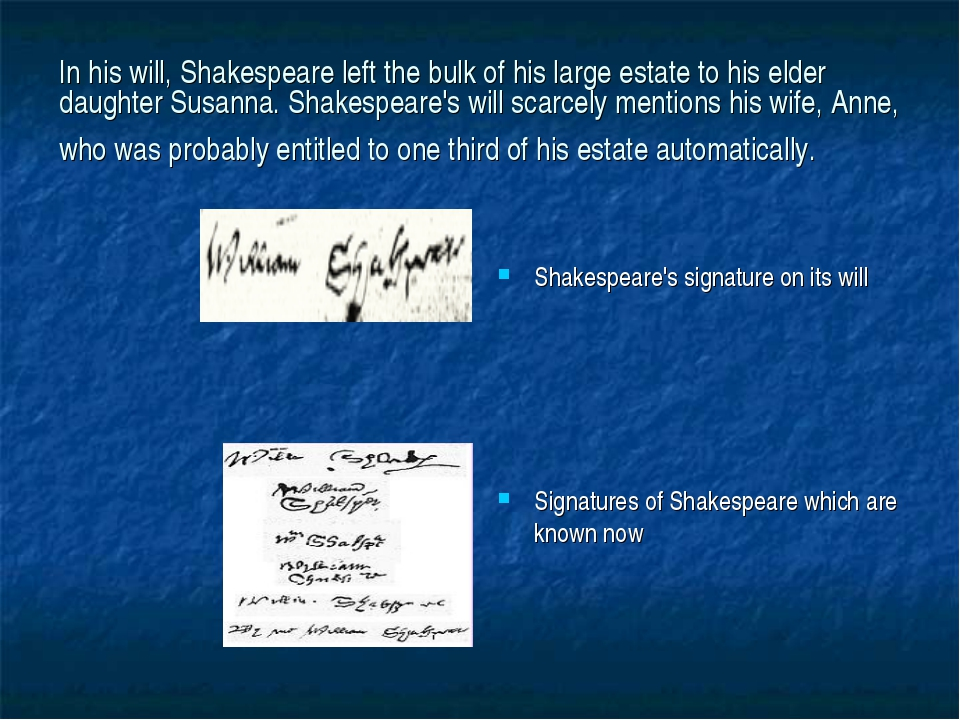 In his will, Shakespeare left the bulk of his large estate to his elder daugh...