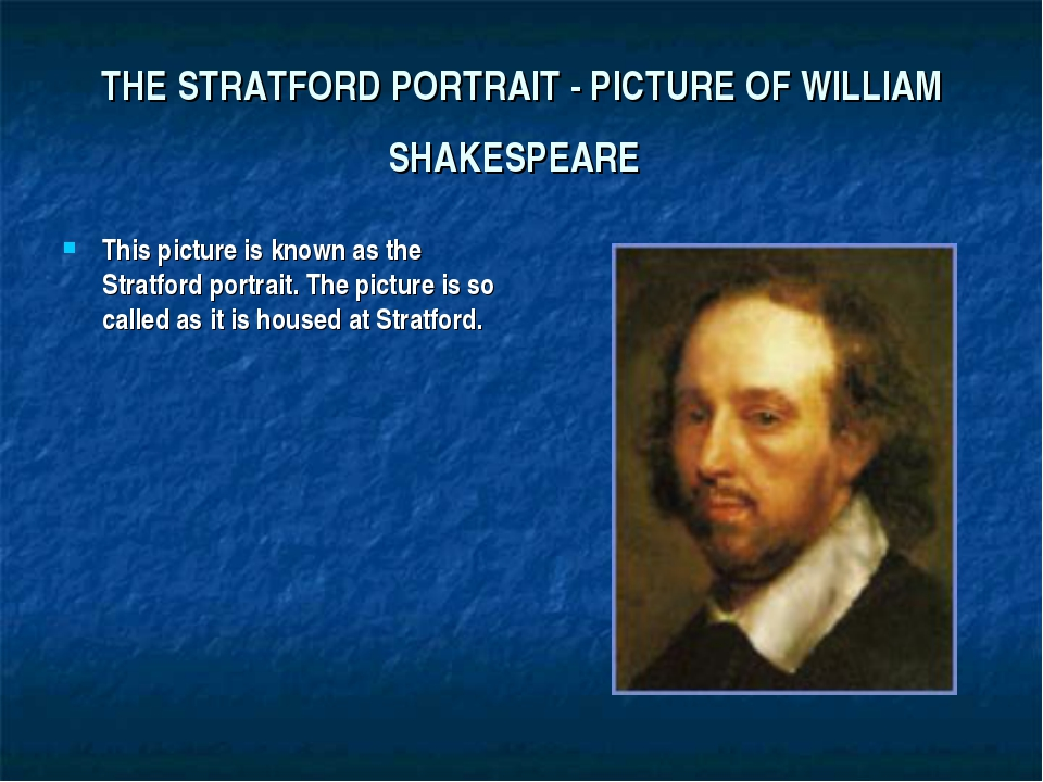 THE STRATFORD PORTRAIT - PICTURE OF WILLIAM SHAKESPEARE This picture is known...