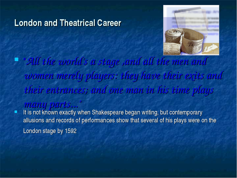 "London and Theatrical Career ""All the world's a stage ,and all the men and wo..."