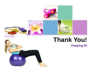 Thank You! Keeping fit COMPANY NAME