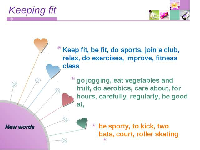 Keeping fit New words Keep fit, be fit, do sports, join a club, relax, do exe...