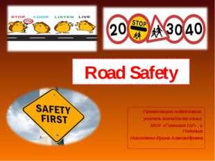 Road Safety Презентацию подготовила учитель английского языка МОУ «Гимназия №