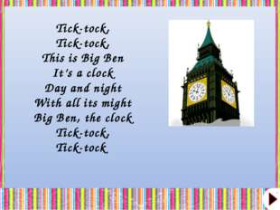 Tick-tock, Tick-tock, This is Big Ben It's a clock Day and night With all its