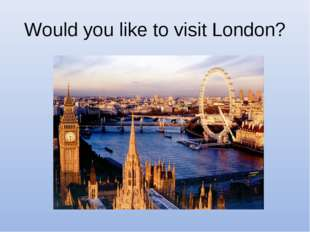 Would you like to visit London?