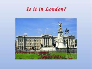 Is it in London?