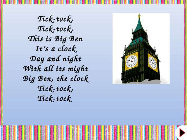 Tick-tock, Tick-tock, This is Big Ben It's a clock Day and night With all its...