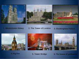 2. The Tower of London 1. Westminster Abbey 5. Tower Bridge 3. Buckingham Pal