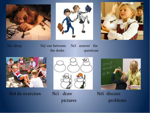 №1 sleep №2 run between №3 answer the the desks questions №4 do exercises №5...