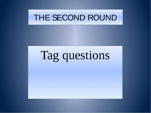 THE SECOND ROUND Tag questions